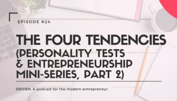 DRIVEN: A podcast for modern entrepreneurs. The Four Tendencies (Personality Tests & Entrepreneurship Mini-Series, Part 2)