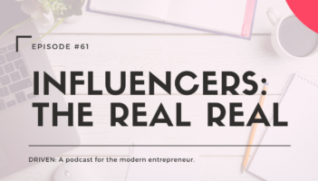 DRIVEN: A podcast for modern entrepreneurs. DRIVEN: A podcast for modern entrepreneurs. Influencers: The Real Real