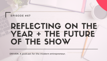DRIVEN: A podcast for modern entrepreneurs. DRIVEN: A podcast for modern entrepreneurs. Reflecting on the Year + the Future of the Show.